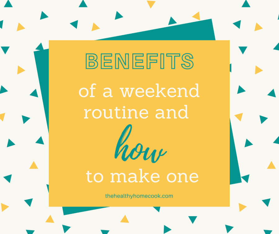 Here's how having a weekend routine can enable you to make the most of it!!